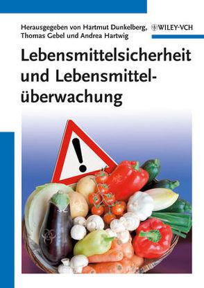 Lebensmittelsicherheit und Lebensmittelüberwachung von Dunkelberg,  Hartmut, Gebel,  Thomas, Hartwig,  Andrea