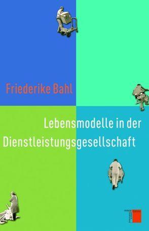 Lebensmodelle in der Dienstleistungsgesellschaft von Bahl,  Friederike