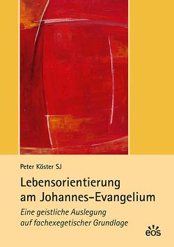 Lebensorientierung am Johannes-Evangelium von Köster,  Peter