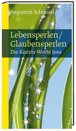 Lebensperlen / Glaubensperlen von Schmied,  Augustin