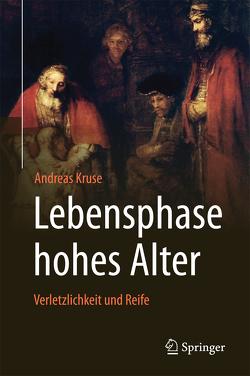 Lebensphase hohes Alter: Verletzlichkeit und Reife von Kruse,  Andreas