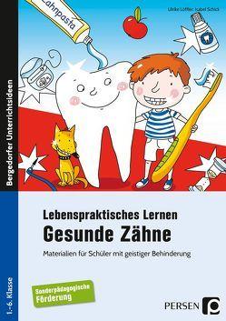 Lebenspraktisches Lernen: Gesunde Zähne von Löffler,  Ulrike, Schick,  Isabel