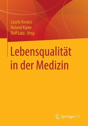 Lebensqualität in der Medizin von Kipke,  Roland, Kovács,  László, Lutz,  Ralf