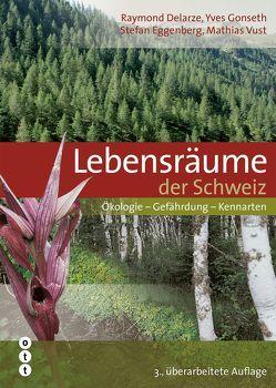 Lebensräume der Schweiz von Delarze,  Raymond, Eggenberg,  Stefan, Gonseth,  Yves, Vust,  Mathias