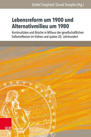 Lebensreform um 1900 und Alternativmilieu um 1980 von Siegfried,  Detlef, Templin,  David