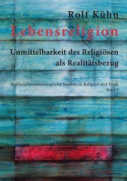 Lebensreligion von Kühn,  Rolf