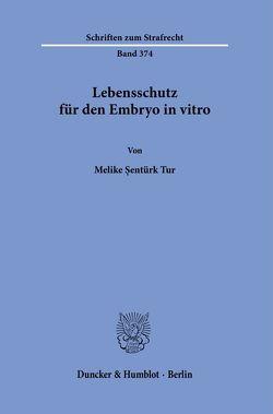Lebensschutz für den Embryo in vitro. von Sentürk Tur,  Melike