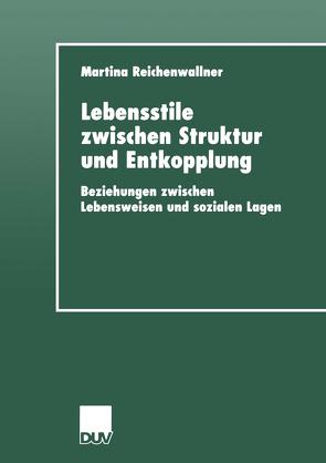 Lebensstile zwischen Struktur und Entkopplung von Reichenwallner,  Martina