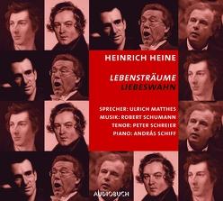 Lebensträume – Liebeswahn von Heine,  Heinrich, Matthes,  Ulrich, Schiff,  Andras, Schreier,  Peter, Schumann,  Robert, Würth,  Rudolf