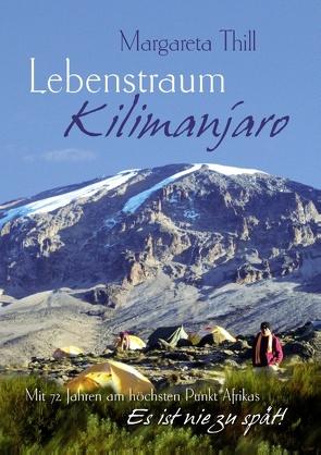 Lebenstraum Kilimanjaro – Mit 72 Jahren am höchsten Punkt Afrikas von Thill,  Margareta
