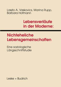 Lebensverläufe in der Moderne 1 Nichteheliche Lebensgemeinschaften von Hofmann,  Barbara, Rupp,  Marina, Vaskovics,  Laszlo