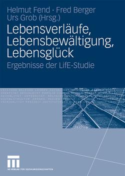 Lebensverläufe, Lebensbewältigung, Lebensglück von Berger,  Fred, Fend,  Helmut, Grob,  Urs