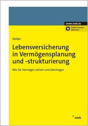 Lebensversicherung in Vermögensplanung und -strukturierung von Welker,  Daniel