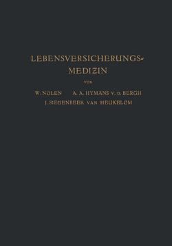 Lebensversicherungsmedizin von Haehner,  A., Hijmans van den Bergh,  A.A., Nolen,  W., Siegenbeek van Heukelom,  J.