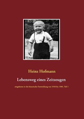 Lebensweg eines Zeitzeugen von Hofmann,  Heinz