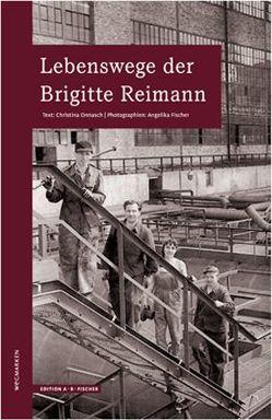 Lebenswege der Brigitte Reimann von Fischer,  Angelika, Onnasch,  Christina