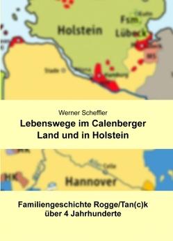 Lebenswege im Calenberger Land und in Holstein von Scheffler,  Werner