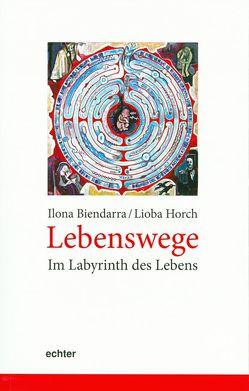 Lebenswege – Im Labyrinth des Lebens von Biendarra,  Ilona, Horch,  Lioba