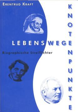 Lebenswege – Knotenpunkte von Berlis,  Angela, Kraft,  Erentrud