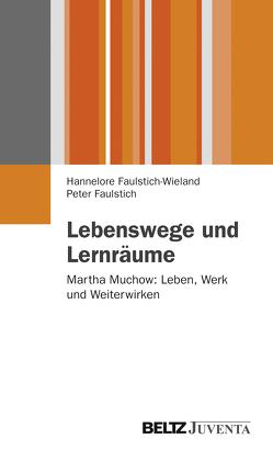 Lebenswege und Lernräume von Faulstich,  Peter, Faulstich-Wieland,  Hannelore
