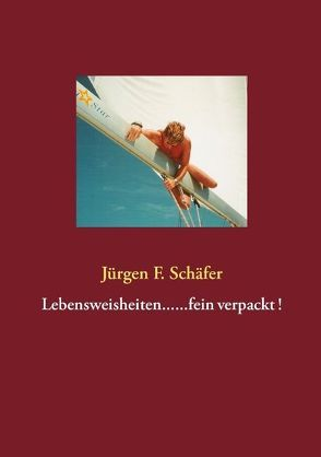 Lebensweisheiten……fein verpackt ! von Schäfer,  Jürgen F.