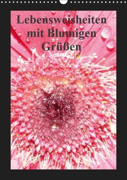 Lebensweisheiten mit Blumigen Grüßen (Wandkalender 2019 DIN A3 hoch) von Herkenrath,  Sven