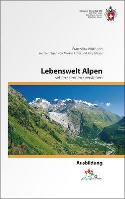 Lebenswelt Alpen von Lüthi,  Markus, Meyer,  Jürg, Wüthrich,  Franziska