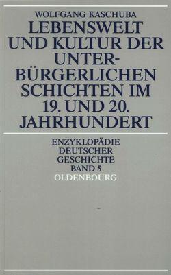 Lebenswelt und Kultur der unterbürgerlichen Schichten im 19. und 20. Jahrhundert von Kaschuba,  Wolfgang