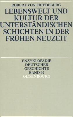 Lebenswelt und Kultur der unterständischen Schichten in der Frühen Neuzeit von Friedeburg,  Robert von