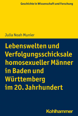 Lebenswelten und Verfolgungsschicksale homosexueller Männer in Baden und Württemberg im 20. Jahrhundert von Munier,  Julia Noah