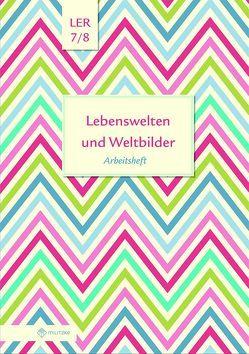 Lebenswelten und Weltbilder Klassen 7/8 von Eisenschmidt,  Helge