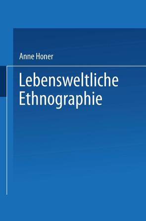 Lebensweltliche Ethnographie von Honer,  Anne