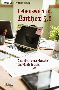Lebenswichtig. Luther 5.0 von Bethge,  Clemens, Dröge,  Markus, Gardei,  Marion, Krebs,  Bernd, Nicolini,  Marcus