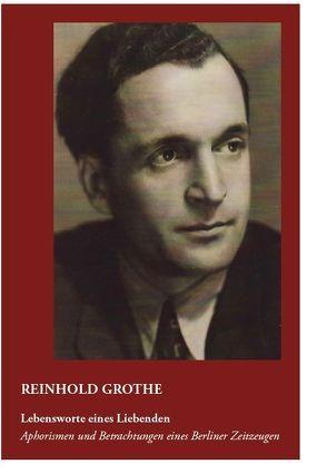 Lebensworte eines Liebenden von Grothe,  Reinhold, Grothe,  Stefan