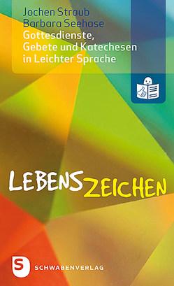 Lebenszeichen – Gottesdienste, Gebete und Katechesen in Leichter Sprache von Seehase,  Barbara, Straub,  Jochen