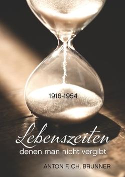 Lebenszeiten, denen man nicht vergibt von Brunner,  Anton F. Ch.