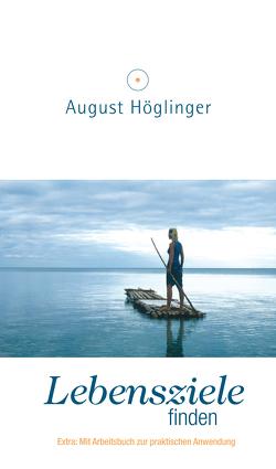 Lebensziele finden von Höglinger,  Dr. August