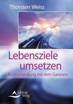 Lebensziele umsetzen von Weiss,  Thorsten