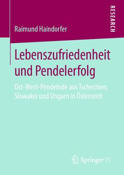 Lebenszufriedenheit und Pendelerfolg von Haindorfer,  Raimund