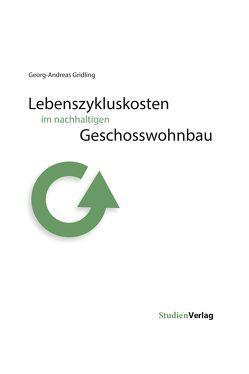 Lebenszykluskosten im nachhaltigen Geschosswohnbau von Gridling,  Georg-Andreas