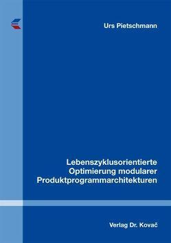 Lebenszyklusorientierte Optimierung modularer Produktprogrammarchitekturen von Pietschmann,  Urs
