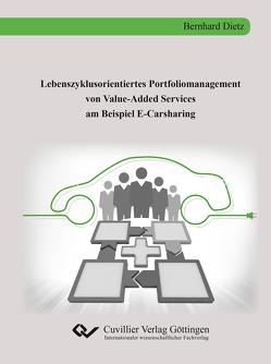 Lebenszyklusorientiertes Portfoliomanagement von Value-Added Services am Beispiel E-Carsharing von Dietz,  Bernhard