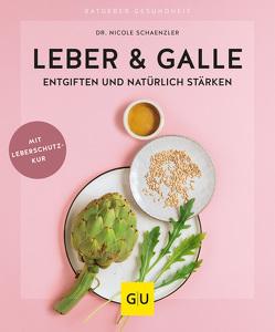 Leber & Galle entgiften und natürlich stärken von Schaenzler,  Nicole