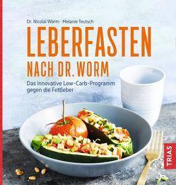 Leberfasten nach Dr. Worm von Teutsch,  Melanie, Worm,  Nicolai