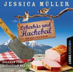 Leberkäs und Hackebeil von Müller,  Jessica, Walch,  Sebastian
