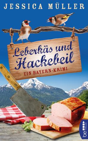 Leberkäs und Hackebeil von Müller,  Jessica