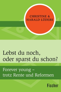 Lebst du noch, oder sparst du schon? von Lüders,  Christine, Lüders,  Harald, Thorn,  Beate