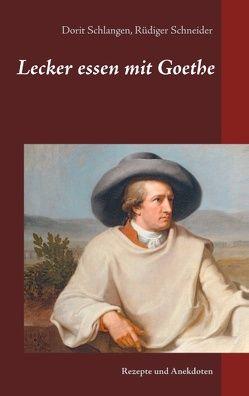 Lecker essen mit Goethe von Schlangen,  Dorit, Schneider,  Rüdiger