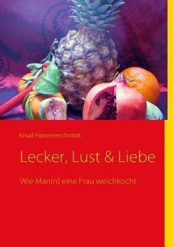 Lecker, Lust & Liebe von Hammerschmidt,  Knud