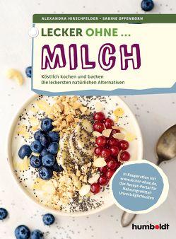 Lecker ohne … Milch von Hirschfelder,  Alexandra, Offenborn,  Sabine